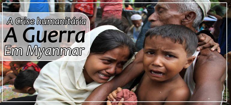 A guerra e a crise humanitária em Myanmar
