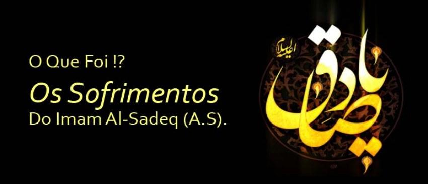 O Que Foi O Sofrimentos Do Imam Al-Sadeq (A.S) ?
