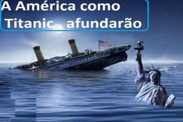 América  como Titanic afundarão