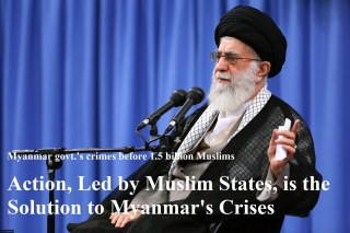 "Ayatollah Khamenei: "" Action, Led by Muslim States, is the Solution to Myanmar's Crises"""
